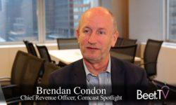 Audience Segments Are Empowering Local Advertisers: Comcast Spotlight's Brendan Condon